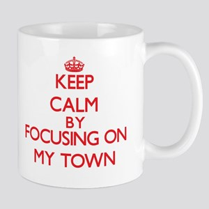 Keep Calm by focusing on My Town Mugs