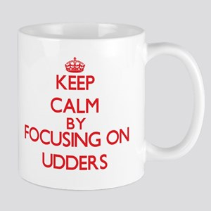 Keep Calm by focusing on Udders Mugs