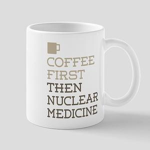 Coffee Then Nuclear Medicine Mugs