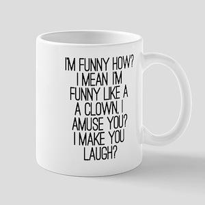 'I'm Funny How?' Mug