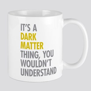 Its A Dark Matter Thing Mug