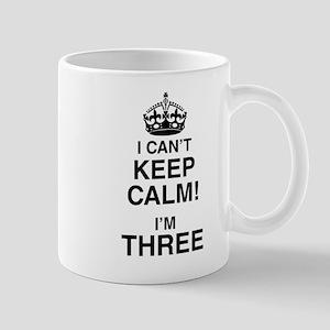I Can't Keep Calm I'm Three Mugs