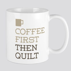 Coffee Then Quilt Mugs
