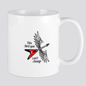 THIS BIRD YOU CANT CHANGE Mugs