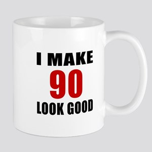 I Make 90 Look Good Mug