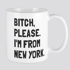 Bitch Please I'm From New York Mug