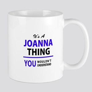 JOANNA thing, you wouldn't understand! Mugs