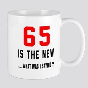 65 Is The New What Was I Saying ? Mug