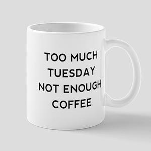 Too Much Tuesday Mug