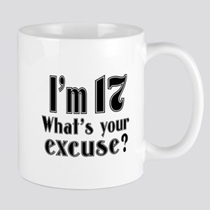 I'm 17 What is your excuse? Mug