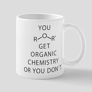 You Get Organic Chemistry Or You 11 oz Ceramic Mug
