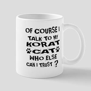 Of Course I Talk To My Korat Cat 11 oz Ceramic Mug