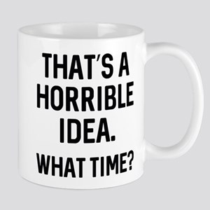 That's A Horrible Idea Mug