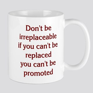 Don't Be Irreplaceable Mug