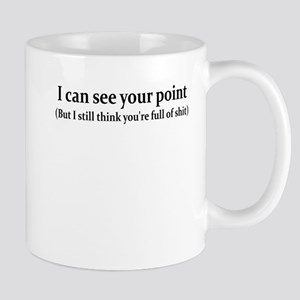 I CAN SEE YOUR POINT BUT I ST Mug