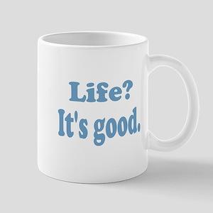 Life? It's good. Mug