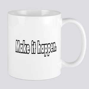 Make it happen. Mug