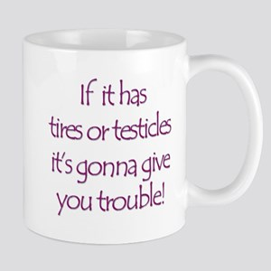 If it has tires or testicles Mug