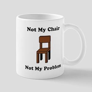 Not My Chair Not My Problem Mug
