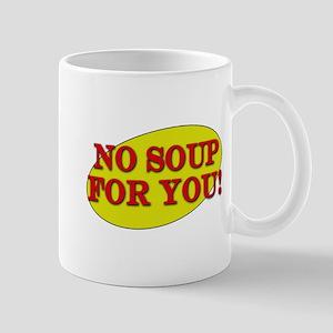 No Soup For You! Mug