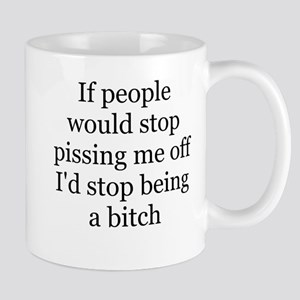 stop pissing me off Mugs