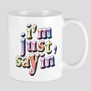 I'm Just Sayin' Mug