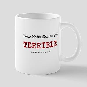 Your math skills are TERRIBLE Mug