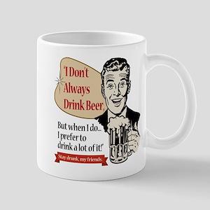 I Don't Always Drink Beer Mug
