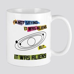 I'm not saying it was aliens but... Mug