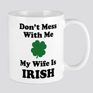 Don't Mess With Me. My Wife Is Irish. Mug