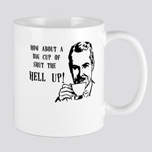 HOW ABOUT A BIG CUP OF SHUT THE HELL UP Mug