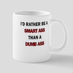 ID RATHER BE A SMART ASS THAN A DUMB ASS Mug