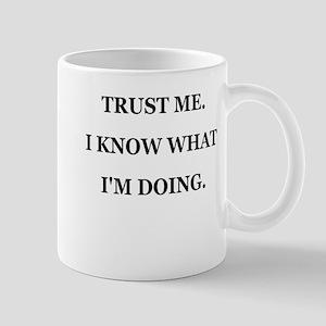 TRUST ME I KNOW WHAT IM DOING Mug