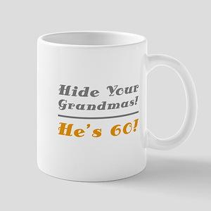 Hide Your Grandmas, He's 60 Mug