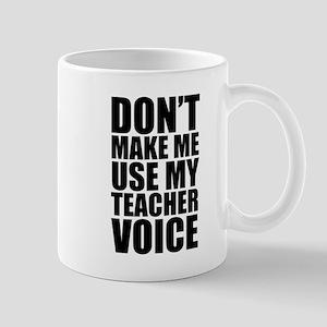 Don't Make Me Use My Teacher Voice Mug