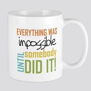 Impossible Until Somebody Did It Mug
