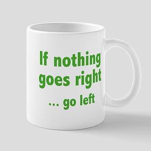 If Nothing Goes Right ... Go Left Mug