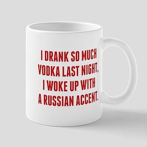 I Drank So Much Vodka Last Night Mug