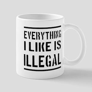 Everything I Like Is Illegal Mugs