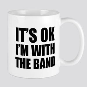 Its OK Im With The Band Mugs