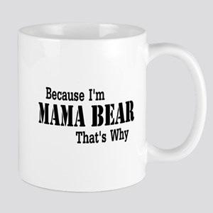 Because I'm Mama Bear Mugs