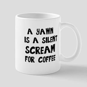 A Yawn is a Silent Scream for Coffee Mugs