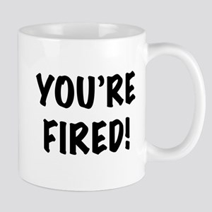 You're Fired Mugs