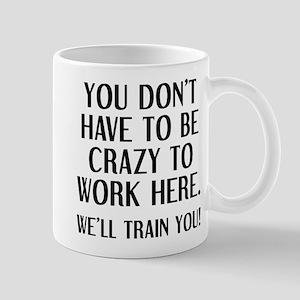 Crazy To Work Here Mugs