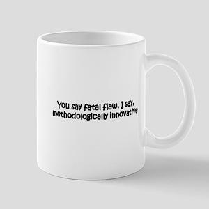 You say fatal flaw Mug