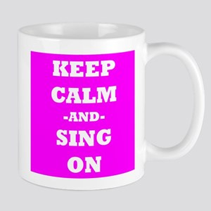 Keep Calm And Sing On (Pink) Mug