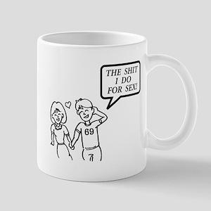 """""""The shit I do for sex!"""" Mug"""