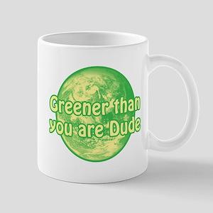 GREENER THAN YOU ARE DUDE Mug