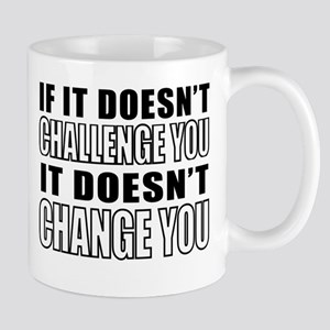If It Doesnt Challenge You, It Doesnt Change You M