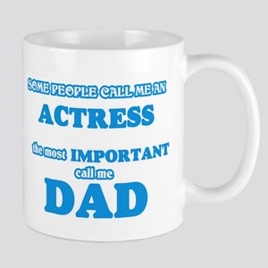 Some call me an Actress, the most important c Mugs